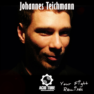 Johannes Teichmann - Your Fight Remixes (Acid Tube Records)