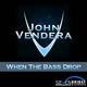 John Vendera - When the Bass Drop