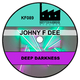 Johny F Dee Deep Darkness