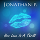 Jonathan P. Her Love Is a Thrill