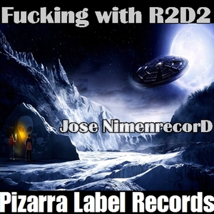 Jose Nimenrecord - Fucking With R2D2 (Pizarra Label Records)