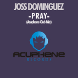 Pray(Acuphene Club Mix) by Joss Dominguez mp3 download