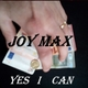 Joy Max Yes I Can