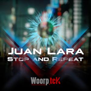 Juan Lara - Stop and Repeat (Woorptek Records)