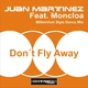 Juan Martinez Feat.Moncloa Don´t Fly Away