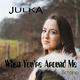 Julka When You're Around Me