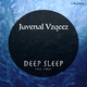 Juvenal Vzqeez Deep Sleep / I Baci