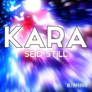 Kara - Seid still (Ultrasonic)