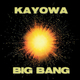Kayowa - Big Bang