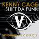 Kenny Cage Shift Da Funk