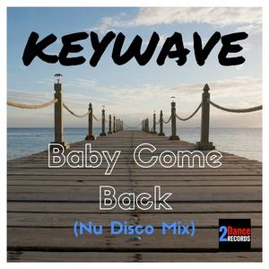 Keywave - Baby Come Back (Nu Disco Mix) (2Dance Records)
