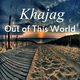 Khajag Out of This World