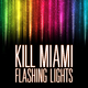 Kill Miami Flashing Lights