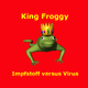King Froggy Virus versus Impfstoff