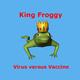 King Froggy Virus versus Vaccine
