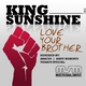 King Sunshine Love Your Brother