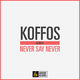 Koffos Never Say Never