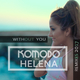 Komodo feat. Helena Without You(Remixes 2017)