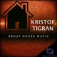 Kristof Tigran - About House Music