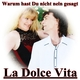 La Dolce Vita Warum hast Du nicht nein gesagt
