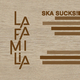 La Familia Ska Sucks!