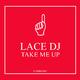 Lace DJ Take Me Up