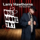 Larry Hawthorne One More Try