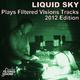 Liquid Sky Liquid Sky Plays Filtered Visions Tracks 2012 Edition