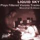 Liquid Sky Liquid Sky Plays Filtered Visions Tracks Maximal Edition