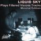 Liquid Sky Liquid Sky Plays Filtered Visions Tracks Minimal Edition
