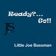 Little Joe Bassman Ready?...Go!!