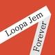 Loopa Jem Forever