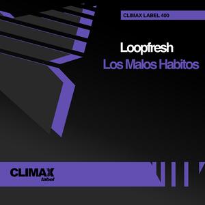 Loopfresh - Los Malos Habitos (Climax Label)