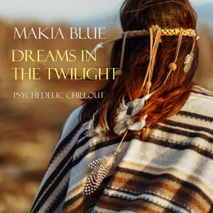Makia Blue - Dreams in the Twilight: Psychedelic Chillout (Makia Blue)