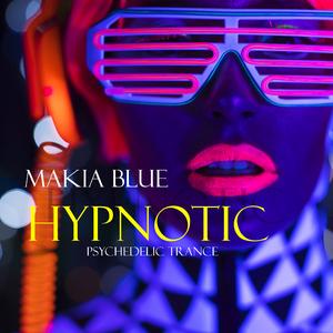 Makia Blue - Hypnotic: Psychedelic Trance (Makia Blue)