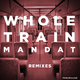 Mandat Wholetrain(Remixes)