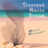 Tropical Music Dream by Manolo Fernandez mp3 download