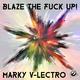 Marky V-lectro - Blaze the Fuck Up!