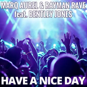 Marq Aurel & Rayman Rave feat. Bentley Jones - Have a Nice Day (Khb Music)
