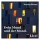 Martin Brune Dein Mund und der Mond(Live)