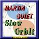 Martin Quiet - Slow Orbit