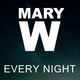 Mary W Every Night