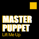 Master Puppet Lift Me Up
