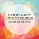 Matchy & Bott Ft. Marc Von Der Hirsch Made of Stone