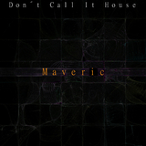 Don''t Call It House by Maveric mp3 download