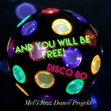 And You Will Be Free! Disco 80 by Mel's Jazz Dance Project mp3 download