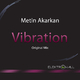 Metin Akarkan Vibration
