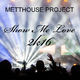 Metthouse Project Show Me Love 2k16