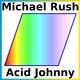 Michael Rush - Acid Johnny