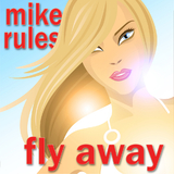 Fly Away by Mike Rules mp3 download
